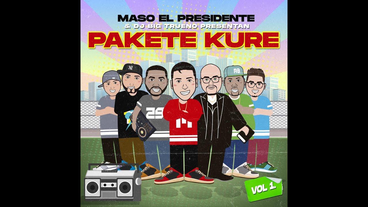 Download PAKETE KURE VOL.1 - Maso El Presidente Ft. MR Boy, El Chal V.I.P, El Leo Pa', Big Trueno, El Sanchez