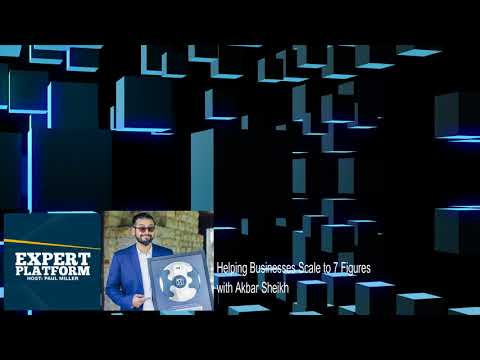 Interview with Akbar Sheikh: Helping Businesses Grow to 7 Figures (Expert Platform #11)