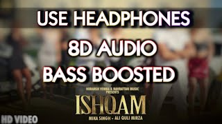 Ishqam 8d Audio Song  | Bass Boosted | Mika Singh Ft. Ali Quli Mirza