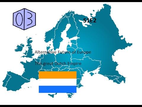 Alternative Future of Europe - S1E2 - The great Dutch Empire