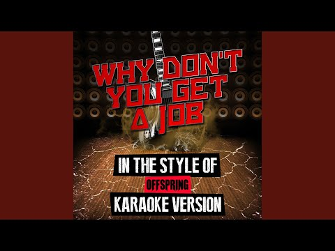 Why Don't You Get a Job (In the Style of Offspring) (Karaoke Version)