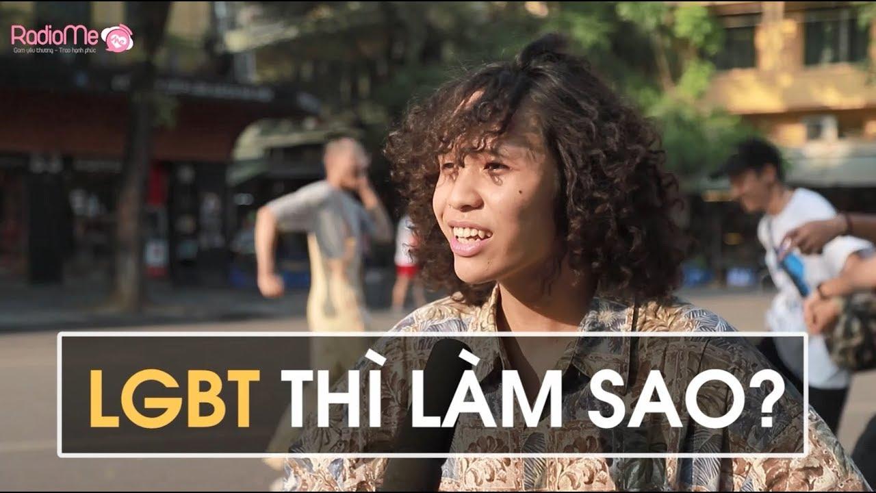 Phỏng vấn dạo – LGBT thì làm sao?
