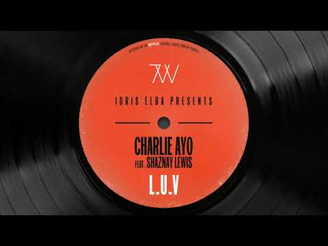Charlie AYO - L.U.V (feat. Shaznay Lewis) {Idris Elba Presents Charlie AYO} Mp3