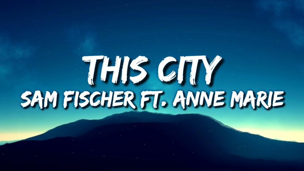 Download Sam Fischer Ft. Anne Marie - This City (Lyrics Video)