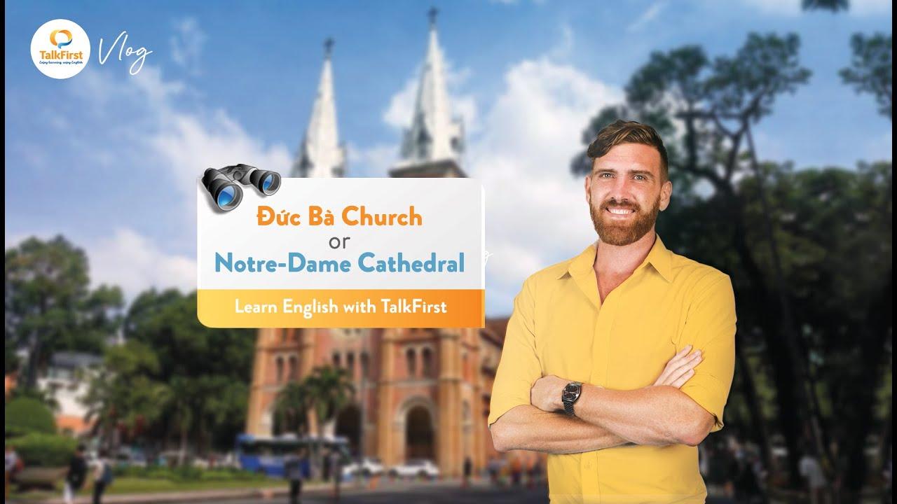 NHÀ THỜ ĐỨC BÀ TIẾNG ANH LÀ GÌ? | Đức Bà Church or Notre-Dame Cathedral?