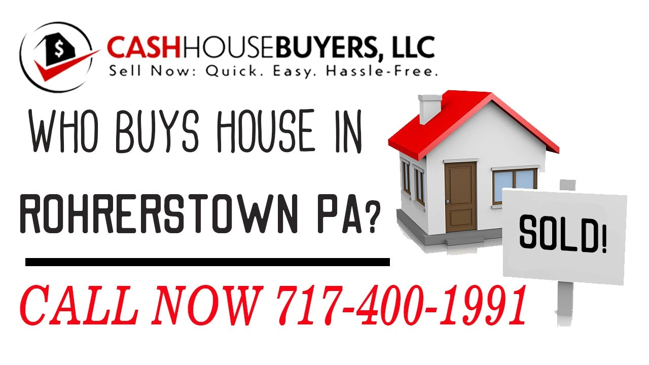 Who Buys Houses Rohrerstown PA | Call 7174001999 | We Buy Houses Company Rohrerstown PA