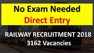 RAILWAY RECRUITMENT 2018 for 3162 Vacancies [NO Exam Needed]