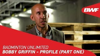 Badminton Unlimited | Bobby Griffin - PROFILE (PART ONE) | BWF 2020