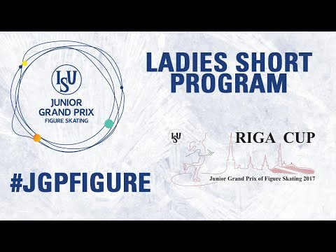 Riga - Ladies Short Program- ISU Junior Grand Prix of Figure Skating -JGP 2017