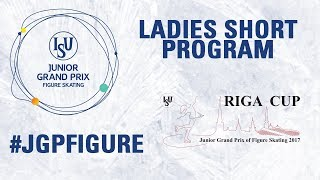Riga - Ladies Short Program- ISU Junior Grand Prix of Figure Skating -JGP 2017