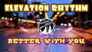 BETTER WITH YOU - ELEVATION RHYTHM