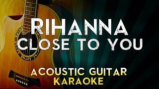 Rihanna - Close To You | Acoustic Guitar Karaoke Instrumental Lyrics Cover Sing Along