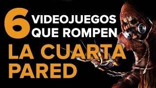 6 VIDEOJUEGOS que rompen LA CUARTA PARED!