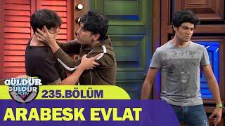 Arabesk Evlat - Güldür Güldür Show 235.Bölüm