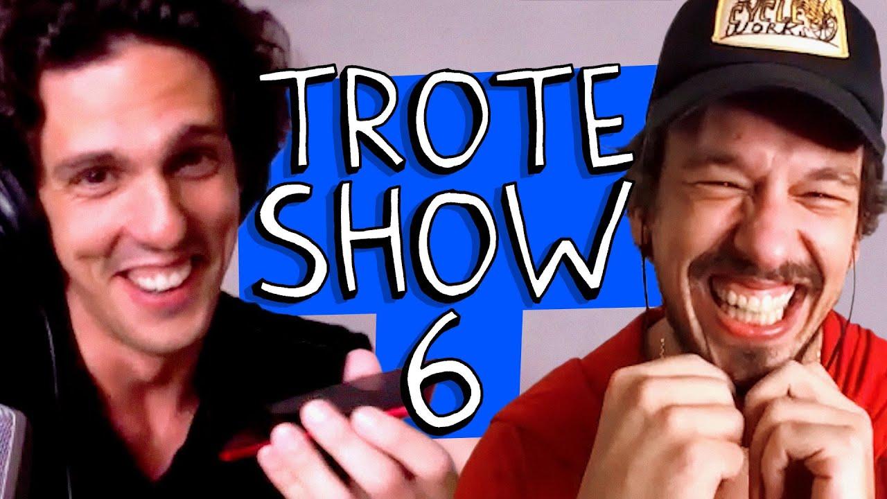 DO CÓCCIX ATÉ MEU ÚLTIMO BOTOX - TROTE SHOW #6