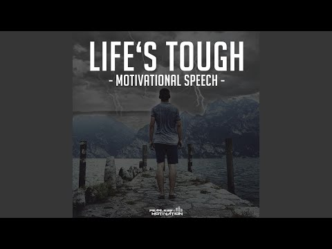 Life's Tough (Motivational Speech)