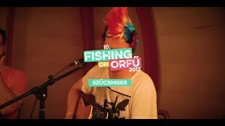 Szűcsinger - Dal-1917 (Fishing on Orfű - A tűzhöz közel 2017)