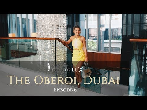 The Oberoi, Dubai LUXURY HOTEL REVIEW with InspectorLUX episode 6