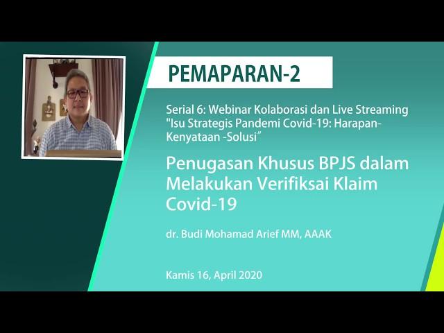 Pemaparan2: Penugasan Khusus BPJS dalam Melakukan Verifiksai Klaim Covid 19_dr. Budi Mohamad Arief
