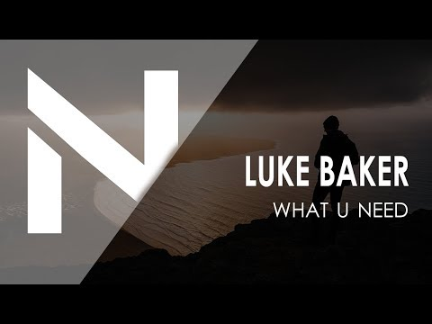 Luke Baker - What U Need