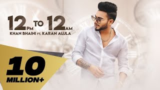 12 PM to 12 AM (Full Video) Khan Bhaini feat Karan Aujla | | Latest Punjabi Songs 2019