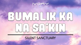 Repeat youtube video Silent Sanctuary | Bumalik Ka Na Sa'Kin | Official Lyric Video
