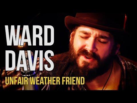"""Ward Davis """"Unfair Weather Friend"""""""