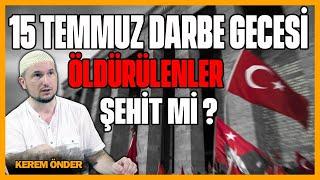 15 Temmuz darbe gecesi öldürülenler şehit mi? / Kerem Önder