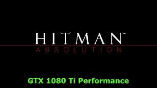 [Hitman Absolution] [PC] [i7 7700K] [GTX 1080 Ti] [4K]
