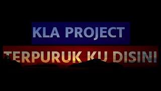 Kla project - Terpuruk ku disini | Lyrics