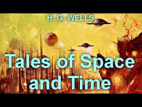 Tales of Space and Time   by H. G. WELLS (1866 - 1946) by  Science Fiction Full Audiobooks