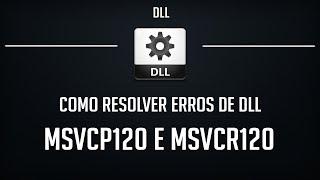 Como Resolver Erros MSVCP120.dll e MSVCR120.dll - 100% Funcional e Atualizado