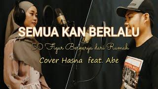 Download Lagu SEMUA KAN BERLALU - 50 FIGUR BERKARYA DARI RUMAH || Cover Hasna feat. Abe mp3