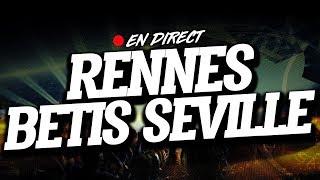 🔴 [ DIRECT / LIVE ] RENNES - BETIS SEVILLE // Club House ( SRFC - RBF )