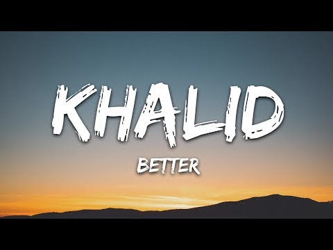Khalid - Better (Lyrics)