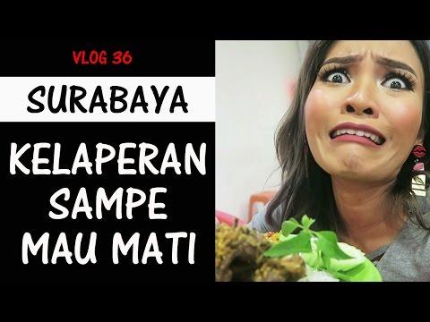 Vlog 36: Kelaperan Sampe Mau Mati di SURABAYA