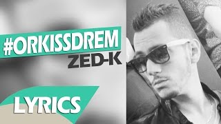 Zed-k - ORKISSDREAM (Lyrics كلمات )