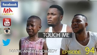 TOUCH ME (Mark Angel Comedy Episode 94)