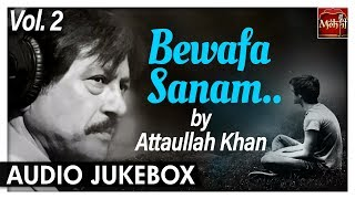 Bewafa Sanam Vol.2 | Attaullah Khan Sad Songs | Most Popular Romantic Songs