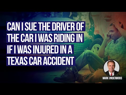 Can I sue the driver of the car I was riding in if I was injured in a Texas car accident?