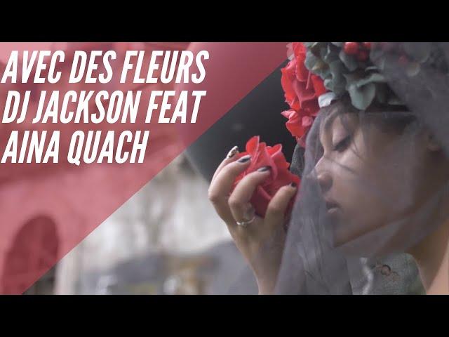 Dj Jackson feat Aina Quach - Avec Des Fleurs