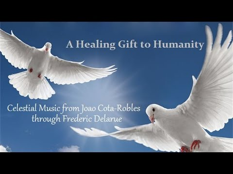 Celestial Music of Joao Cota-Robles through Frederic Delarue - A Healing Gift to Humanity ☯
