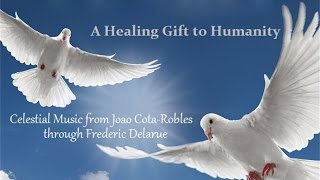 Celestial Music from Joao Cota-Robles through Frederic Delarue - A Healing Gift to Humanity ☯