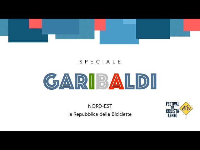 Speciale Garibaldi // Nord-Est, la Repubblica delle Biciclette