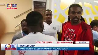 RUSSIA 2018: KANU STORMS EAGLES CAMP...watch & share...!