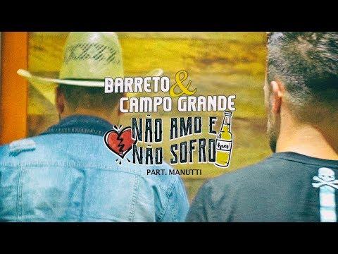 Barreto e Campo Grande - NÃO AMO E NÃO SOFRO Part. Manutti