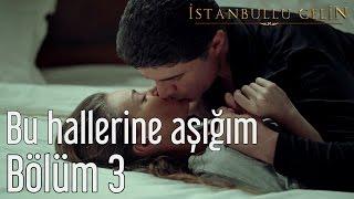 İstanbullu Gelin 3. Bölüm - Bu Hallerine Aşığım.mp3