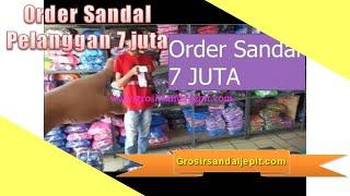 Grosir sandal murah   Order sandal pelanggan 7 juta