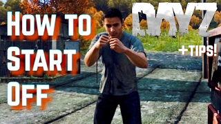 How to Start Off in Dayz Standalone - Beginner Tips!