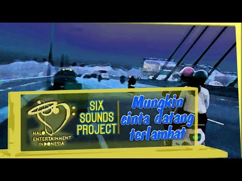 Six Sounds Project (SSP) -  Mungkin Cinta Datang Terlambat - Official MV